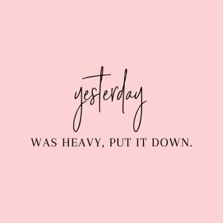 Don't carry a heavy load from your past, PUT IT DOWN!